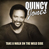 Take A Walk On The Wild Side by Quincy Jones