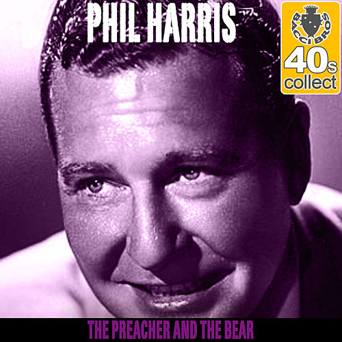 The Preacher and the Bear (Remastered) - Single by Phil Harris