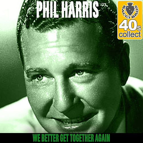We Better Get Together Again (Remastered) - Single by Phil Harris