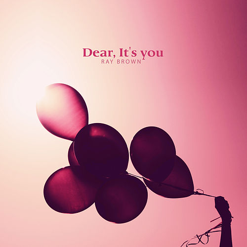 Dear It's you by Ray Brown