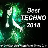 Best Techno 2018 (A Collection of the Finest Female Techno DJ's) by Various Artists