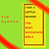 I Say a Little Prayer - The Burt Bacharach Bible von Tim Barton