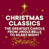 Christmas Classics - The Greatest Carols from Jingles Bells to Silent Night von Various Artists