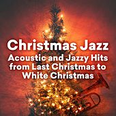 Christmas Jazz - Acoustic and Jazzy Hits from Last Christmas to White Christmas by Various Artists