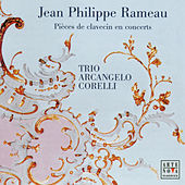 Rameau: Pièces de clavecin en concerts de Trio Arcangelo Corelli