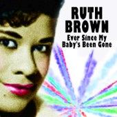 Ever Since My Baby's Been Gone von Ruth Brown