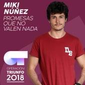 Promesas Que No Valen Nada (Operación Triunfo 2018) de Miki Núñez