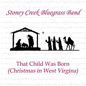That Child Was Born (Christmas in West Virginia) by Stoney Creek Bluegrass Band