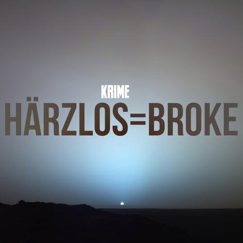 Härzlos = broke von Krime