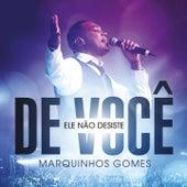 Ele Não Desiste de Você (Ao Vivo no Via Show Rio de Janeiro) von Marquinhos Gomes