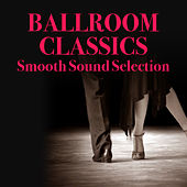 Ballroom Classics Smooth Sound Selection by Various Artists