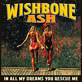 In All My Dreams You Rescue Me von Wishbone Ash