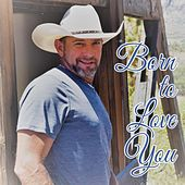 Born to Love You by Donavon Lee Carpenter