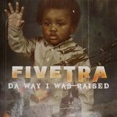 Da Way I Was Raised by Fivetra