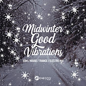 Midwinter Good Vibrations: EDM, House, Trance, Electro Mix by Various Artists