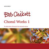 Bob Chilcott: Choral Works 1 by Bob Chilcott
