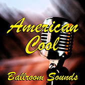 American Cool Ballroom Sounds by Various Artists