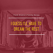 I Guess I'll Have to Dream the Rest by Frank Sinatra