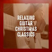 Relaxing Guitar Christmas Classics by Various Artists