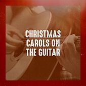 Christmas Carols on the Guitar by Various Artists