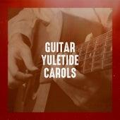 Guitar Yuletide Carols by Various Artists