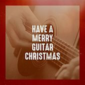Have a Merry Guitar Christmas by Various Artists