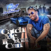 Catch Me If You Can by Cliff da General