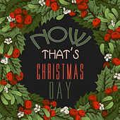 Now That's Christmas Day by Various Artists