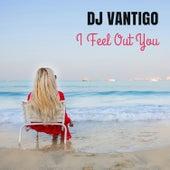I Feel Out You by DJ VANTIGO
