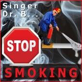 Stop Smoking by Singer Dr. B...