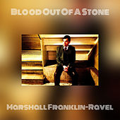 Blood Out Of A Stone von Marshall Franklin-Ravel