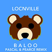 Baloo (Pascal & Pearce Remix) by Locnville