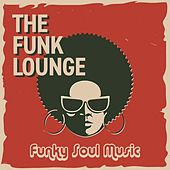 The Funk Lounge: Funky Soul Music by Various Artists
