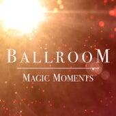 Ballroom Magic Moments by Various Artists