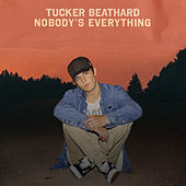 Nobody's Everything by Tucker Beathard