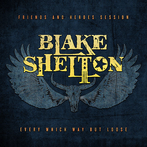 Every Which Way but Loose (Friends and Heroes Session) by Blake Shelton