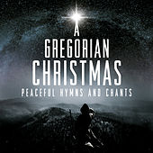 A Gregorian Christmas: Peaceful Hymns & Chants von Various Artists
