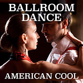 Ballroom Dance American Cool by Various Artists