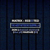 Matrix: Reb00ted . The Aesthetische Guerrilla - Zion (advanced Electronic) (Blue Pill) Warfare (03) by Various Artists