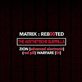 Matrix: Reb00ted . The Aesthetische Guerrilla - Zion (advanced Electronic) (Blue Pill) Warfare (04) by Various Artists