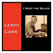 I Keep the Blues de Leroy Carr