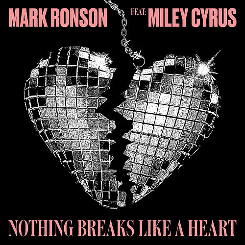 Nothing Breaks Like a Heart (feat. Miley Cyrus) by Mark Ronson