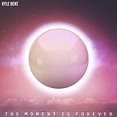 The Moment Is Forever by Kyle Bent
