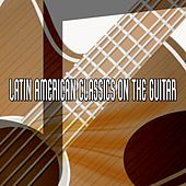 Latin American Classics On The Guitar de Instrumental