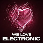 We Love: Electronic by Various Artists