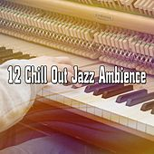 12 Chill Out Jazz Ambience by Bar Lounge