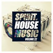 Spirit of House Music, Vol. 22 by Various Artists