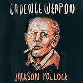 Jackson Pollock (Rap Version) by Cadence Weapon