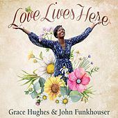 Love Lives Here de Grace Hughes