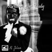 Rockabye Your Baby by Al Jolson
